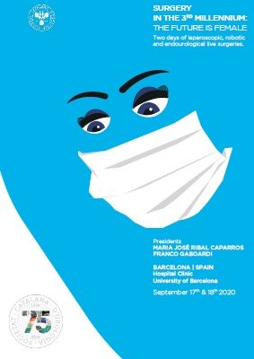 SURGERY IN THE 3RD MILLENNIUM: THE FUTURE IS FEMALE Two days of laparoscopic, robotic and endourological live surgeries.Barcelona, Hospital Clinic University of Barcelona September 17th & 18th 2020Barcelona,