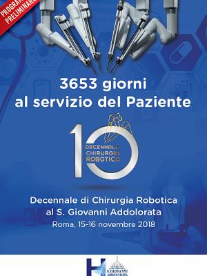 3653 giorni al servizio del Paziente – Decennale di Chirurgia Robotica al S. Giovanni Addolorata, Roma, Auditorium Antonianum, 15-16 Novembre 2018